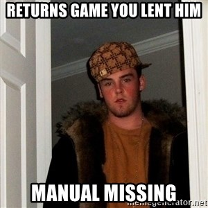 Scumbag Steve - RETURNS GAME YOU LENT HIM MANUAL MISSING