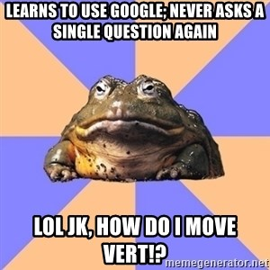 Game Art Student Bullfrog - learns to use google; NEVER ASKS A SINGLE QUESTION AGAIN LOL Jk, how do i move vert!?