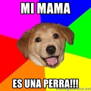 Advice Dog - mi mama es una perra!!!