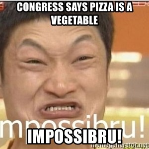Impossibru Guy - Congress says pizza is a vegetable Impossibru!