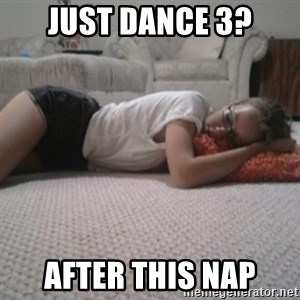 Sleeping Alyona - JUST DANCE 3? AFTER THIS NAP