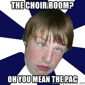 Addictively Annoying Andrew - THE CHOIR ROOM? OH YOU MEAN THE PAC