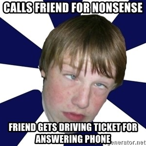 Addictively Annoying Andrew - calls friend for nonsense friend gets driving ticket for answering phone