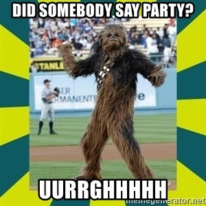 chewbacca - did somebody say party? uurrghhhhh