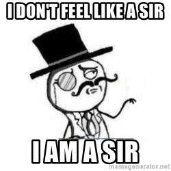 Feel Like A Sir - I don't feel like a sir  I am a sir