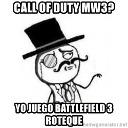 Feel Like A Sir - CALL OF DUTY MW3? YO JUEGO BATTLEFIELD 3 ROTEQUE