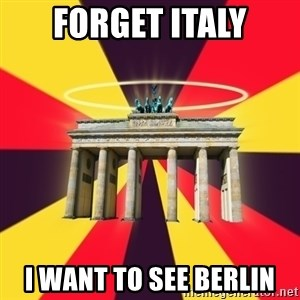 Typical Germany Lover - Forget italy I want to see berlin
