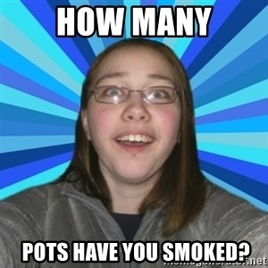 Innocent College Girl - How many  pots have you smoked?