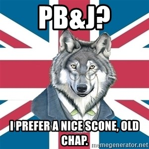 Sir Courage Wolf Esquire - PB&J? I prefer a nice scone, old chap.