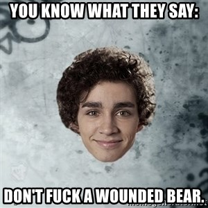 Nathan  Misfits - you know what they say: don't fuck a wounded bear.