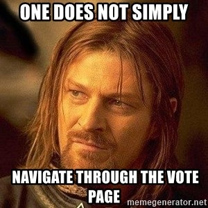 Boromir - one does not simply  NAVIGATE THROUGH THE VOTE PAGE
