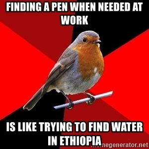 Retail Robin - Finding a pen when needed at work  is like trying to find water in ethiopia