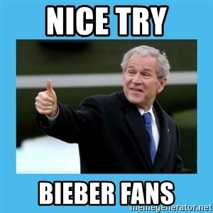 Bush thumbs up - Nice try BIEBER FANS