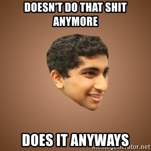 Handsome Indian Man - Doesn't do that shit anymore Does it anyways