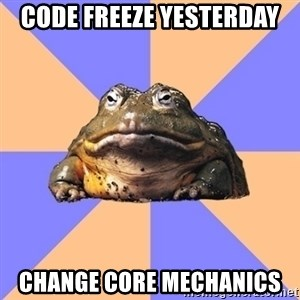 Game Art Student Bullfrog - Code freeze yesterday change core mechanics
