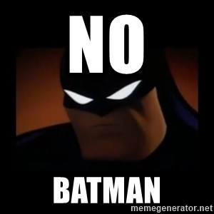 Disapproving Batman - no batman