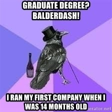 Heincrow - Graduate Degree? Balderdash! i ran my first company when i was 14 months old