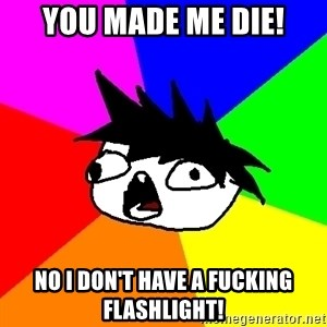 Dumbass Tabooby - You made me die! NO I DON't have a fucking flashlight!