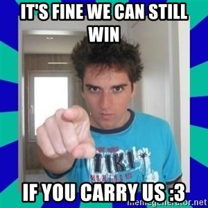 Ocelote - iT'S FINE WE CAN STILL WIN IF YOU CARRY US :3