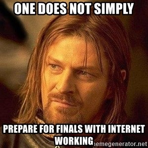 Boromir - One does not simply prepare for finals with internet working