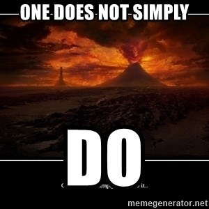 Lord Of The Rings Boromir One Does Not Simply Mordor - one does not simply do