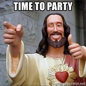 jesus says - TIME TO PARTY