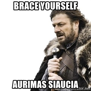 Winter is Coming - brace yourself aurimas siaucia
