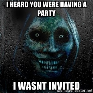 Uninvited house guest - I heard you were having a party I wasnt invited