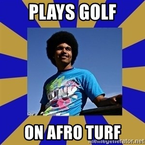 Afro Joel - plays golf on afro turf