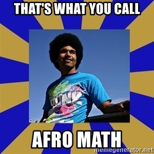 Afro Joel - That's what you call afro math