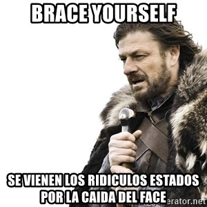 Winter is Coming - Brace yourself se vienen los ridiculos estados por la caida del face