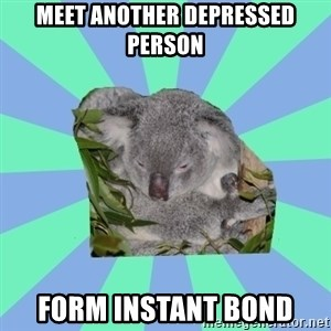 Clinically Depressed Koala - meet another depressed person form instant bond