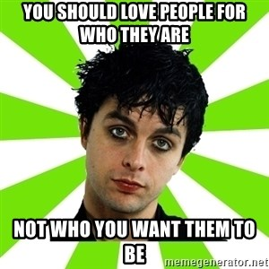 Bad Billie Joe - you should love people for who they are not who you want them to be