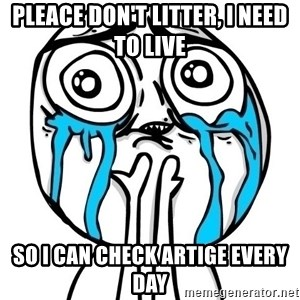 CuteGuy - pleace don't litter, i need to live so i can check artige every day
