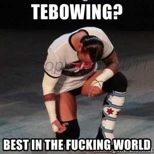 CM Punk  - Tebowing? Best in the fucking world
