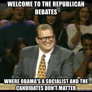 Whose Line - welcome to the republican debates where obama's a socialist and the candidates don't matter