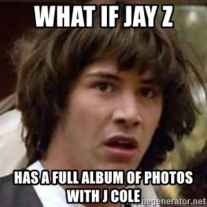 Conspiracy Keanu - what if jay z has a full album of photos with j cole