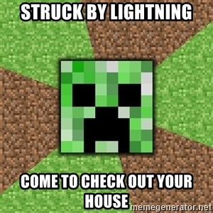 Minecraft Creeper - STRUCK BY LIGHTNING COME TO CHECK OUT YOUR HOUSE
