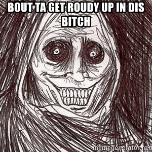 Horrifying Ghost - bout ta get roudy up in dis bitch