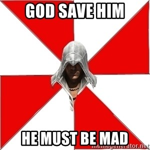 Assassin's Creed - GOD SAVE HIM HE MUST BE MAD
