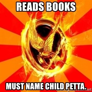 Typical fan of the hunger games - Reads books must name child petta.