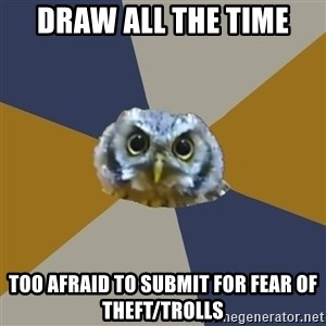 Art Newbie Owl - Draw all the time Too afraid to submit for fear of theft/trolls