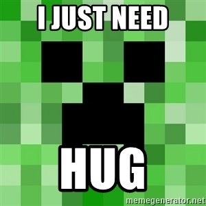 Minecraft Creeper Meme - I JUST Need HUG
