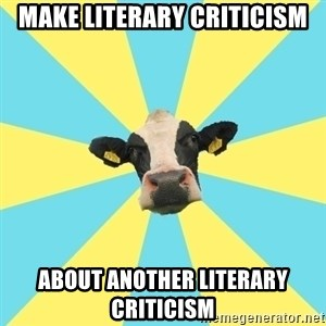 Comparatist Cow  - make literary criticism about another literary criticism