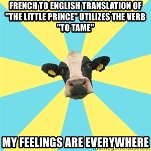 """Comparatist Cow  - french to english translation of """"the little prince"""" utilizes the verb """"To tame"""" my feelings are everywhere"""