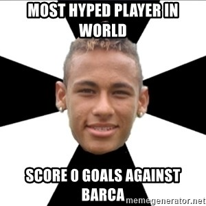 Neymarin - MOST HYPED PLAYER IN WORLD SCORE 0 GOALS AGAINST BARCA