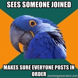 Paranoid Parrot - sees someone joined makes sure everyone posts in order