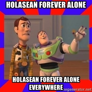 Everywhere - holasean forever alone HOLASEAN FOREVER ALONE everywhere