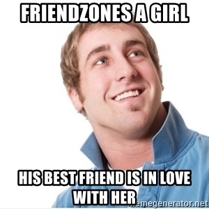 Misunderstood D-Bag - Friendzones a girl His Best friend is in love with her