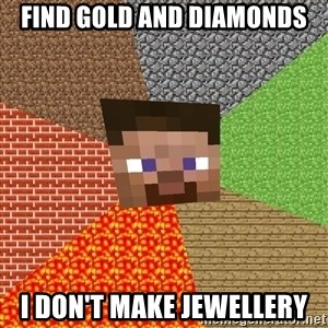 Minecraft Guy - FIND GOLD AND DIAMONDS I DON'T MAKE JEWELLERY